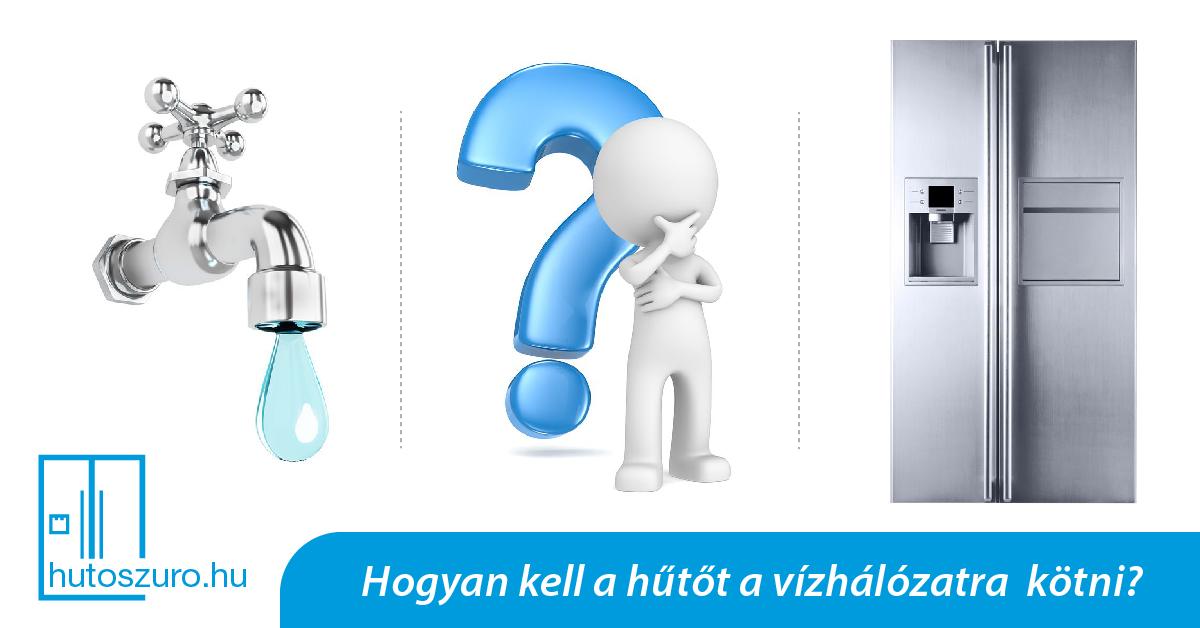 Hogyan kell a hűtőt a vízhálózatra kötni?